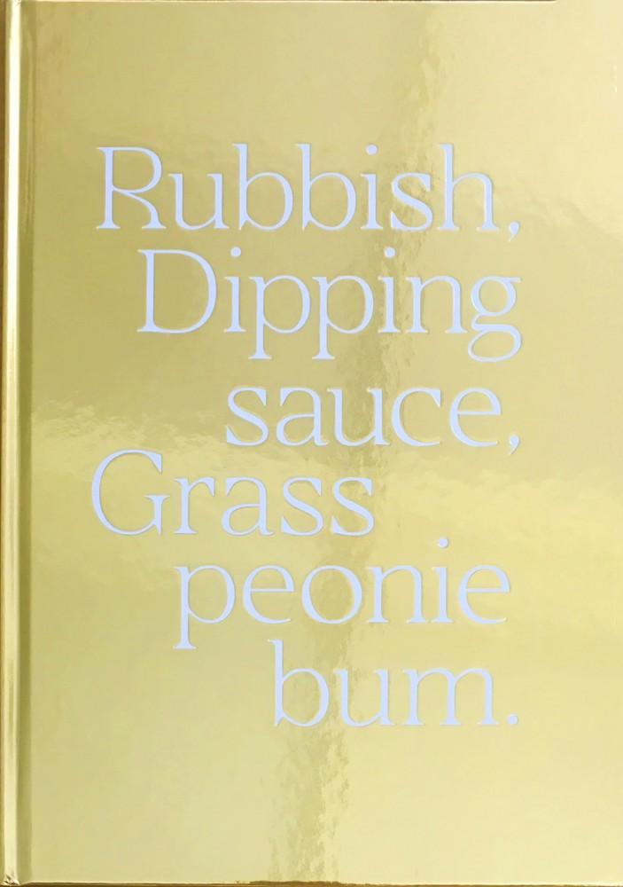 Maisie Cousins RUBBISH DIPPING SAUCE GRASS PEONIE BUM