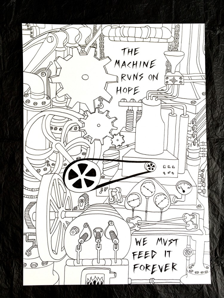 The machine runs on hope' A3 one-off drawing
